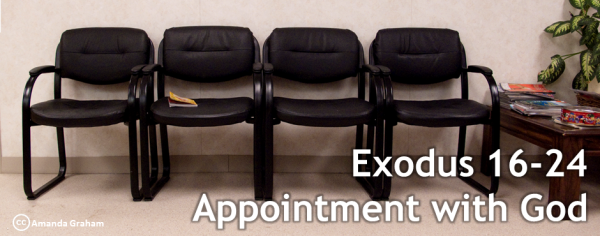 Exodus 16-24 Appointment with God