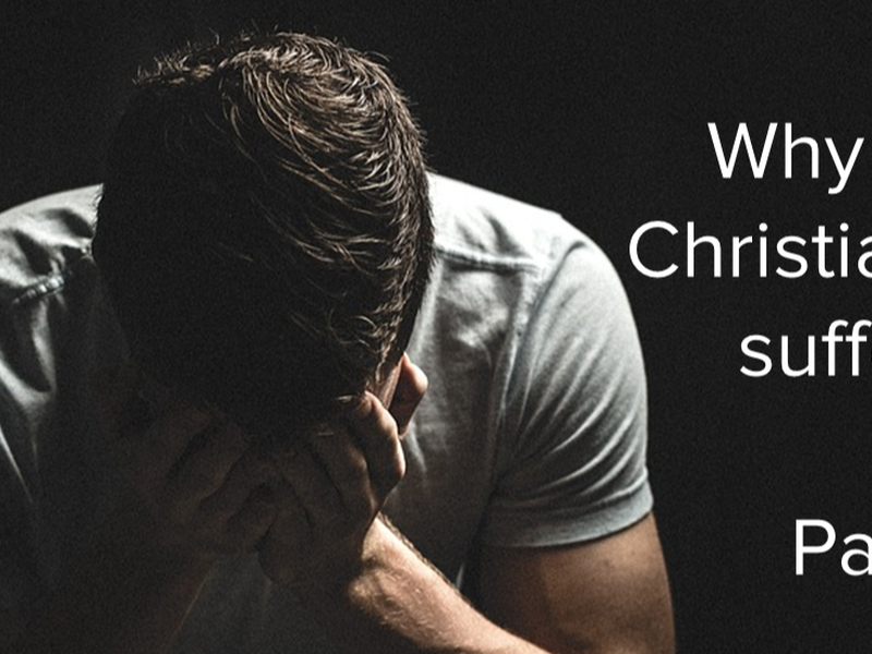 Why do Christians suffer? Part 1