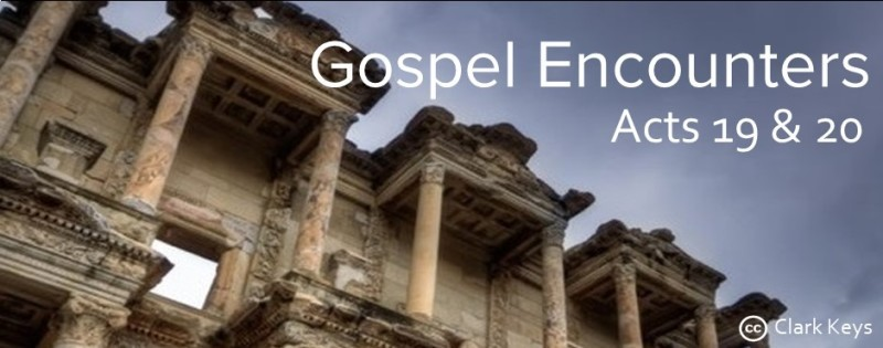 Acts 19-20 Gospel Encounters