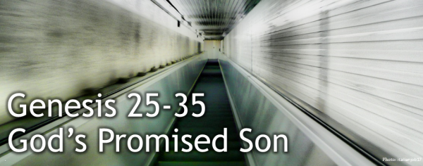 Genesis 25-35 God's Promised Son