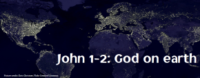 John 1-2: God on earth