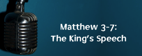Matthew 3-7: The King's Speech