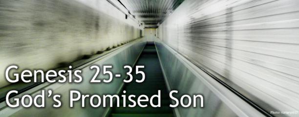 Genesis 25-35 God's Promised Son