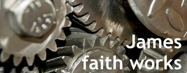 James: Faith works