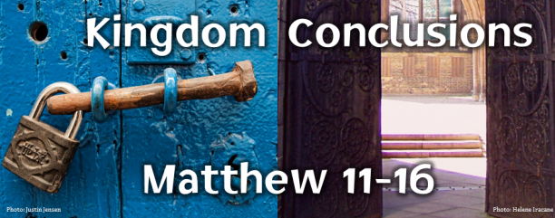 Kingdom Conclusions: Matthew 11-16