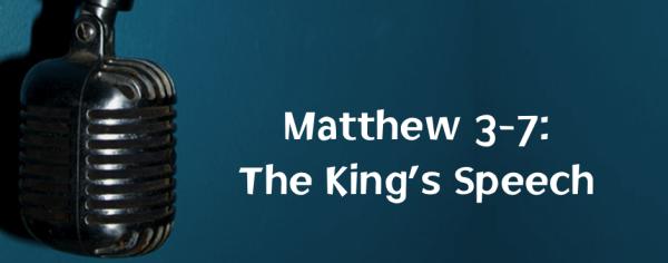 Matthew 3-7: The King's Speech